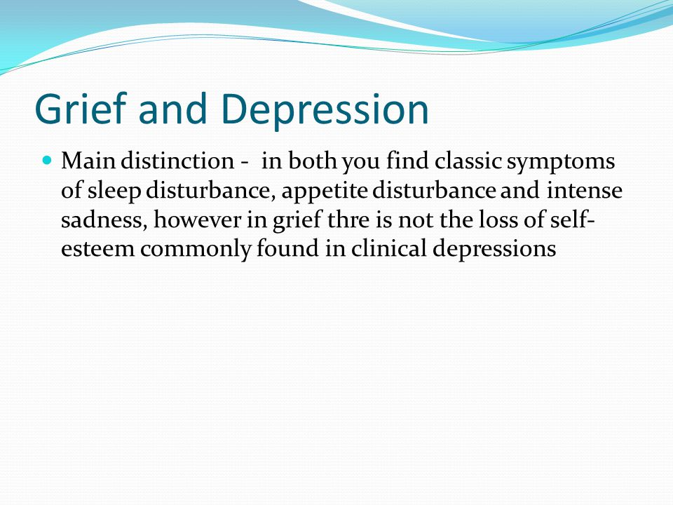 Grief and Depression Main distinction - in both you find classic symptoms of sleep disturbance, appetite disturbance and intense sadness, however in g