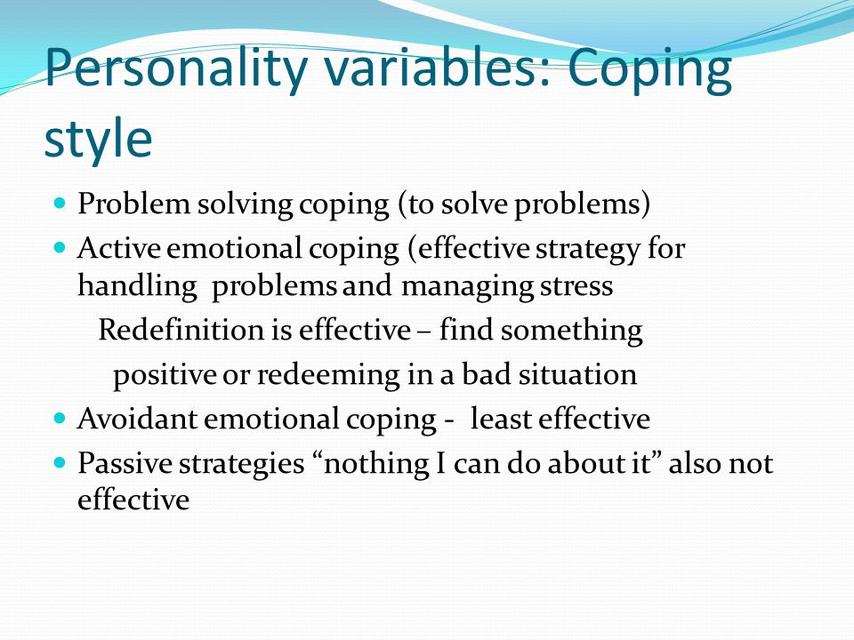 Personality variables: Coping style Problem solving coping (to solve problems) Active emotional coping (effective strategy for handling problems and m
