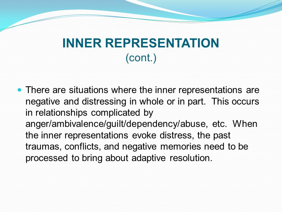 INNER REPRESENTATION (cont.) There are situations where the inner representations are negative and distressing in whole or in part. This occurs in rel