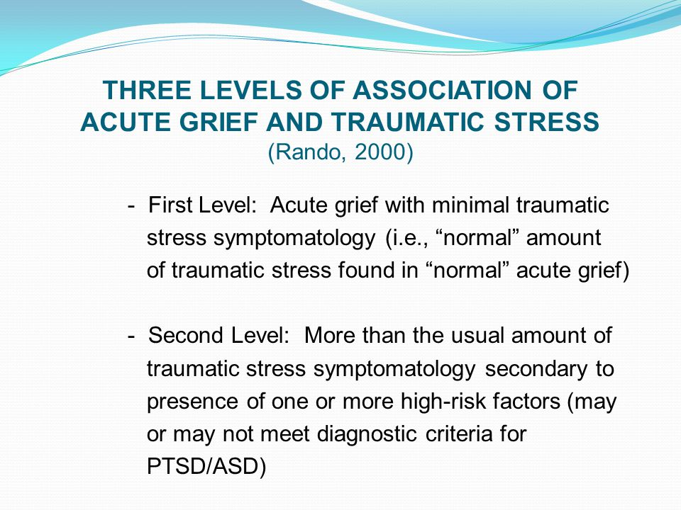 THREE LEVELS OF ASSOCIATION OF ACUTE GRIEF AND TRAUMATIC STRESS (Rando, 2000) - First Level: Acute grief with minimal traumatic stress symptomatology