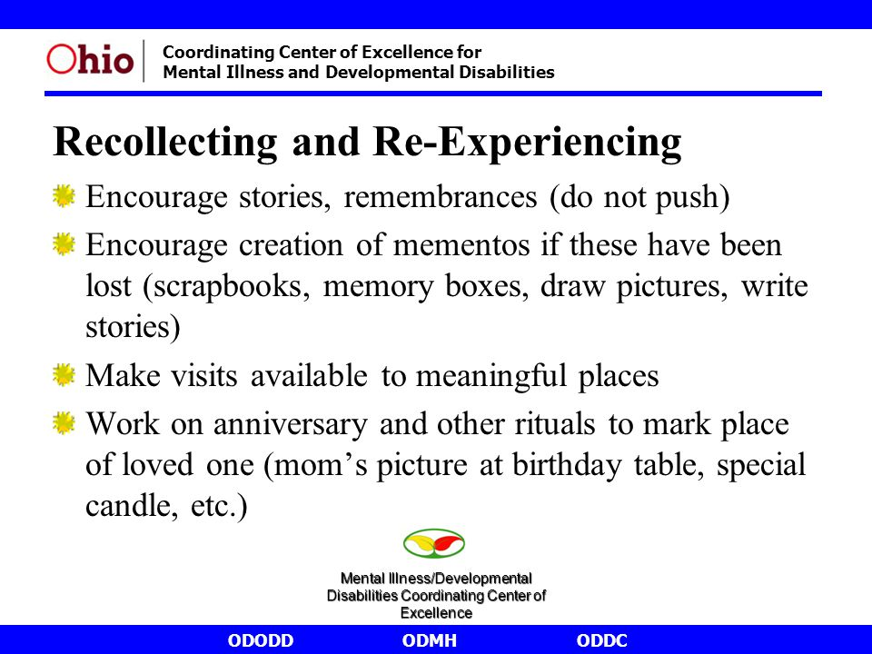 ODODDODMHODDC Coordinating Center of Excellence for Mental Illness and Developmental Disabilities Recollecting and Re-Experiencing Encourage stories,