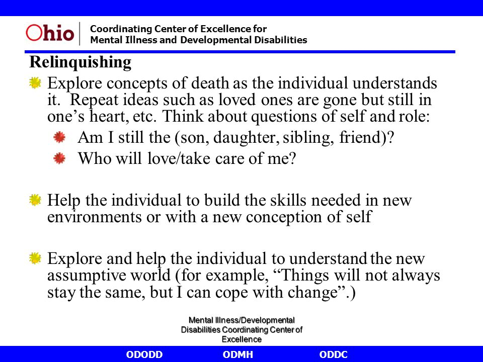 ODODDODMHODDC Coordinating Center of Excellence for Mental Illness and Developmental Disabilities Relinquishing Explore concepts of death as the individual understands it.