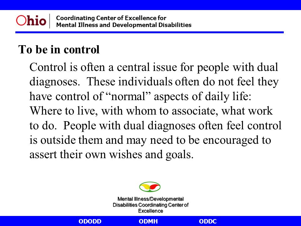 ODODDODMHODDC Coordinating Center of Excellence for Mental Illness and Developmental Disabilities To be in control Control is often a central issue for people with dual diagnoses.