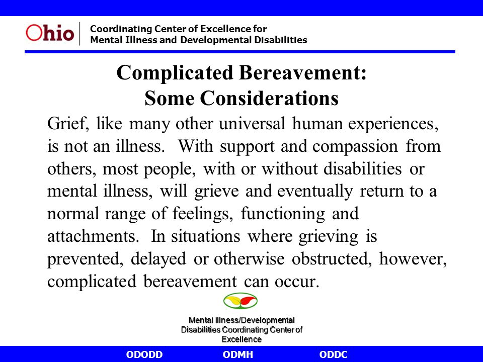 ODODDODMHODDC Coordinating Center of Excellence for Mental Illness and Developmental Disabilities Complicated Bereavement: Some Considerations Grief,