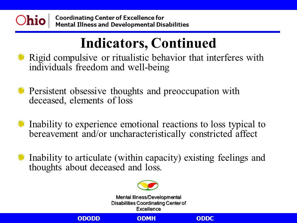 ODODDODMHODDC Coordinating Center of Excellence for Mental Illness and Developmental Disabilities Indicators, Continued Rigid compulsive or ritualisti