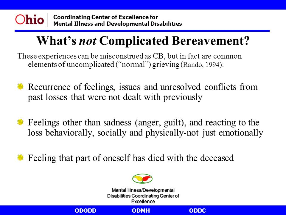 ODODDODMHODDC Coordinating Center of Excellence for Mental Illness and Developmental Disabilities What's not Complicated Bereavement? These experience