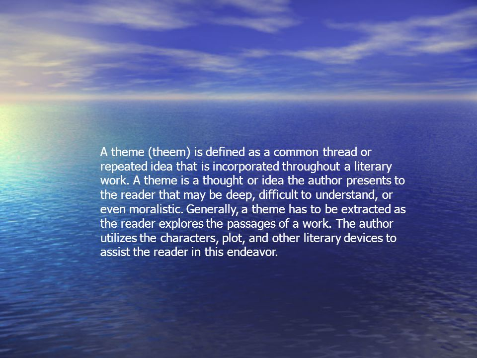 A theme (theem) is defined as a common thread or repeated idea that is incorporated throughout a literary work.