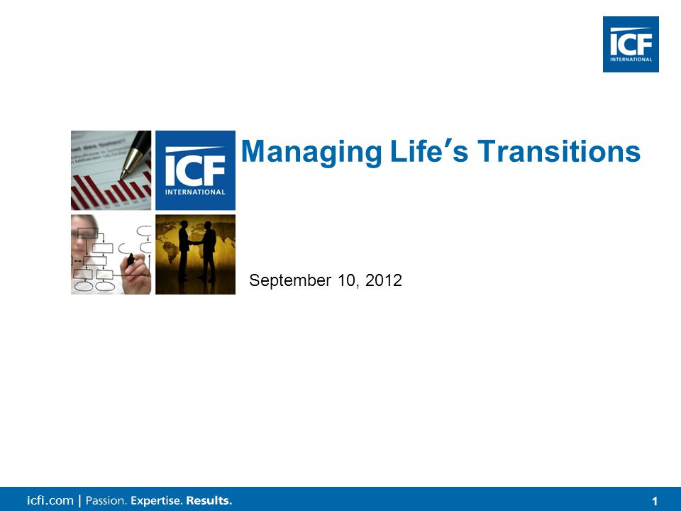 1 1 icfi.com | Managing Life's Transitions September 10, 2012
