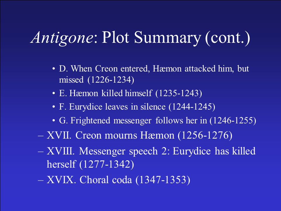 Antigone: Plot Summary (cont.) D. When Creon entered, Hæmon attacked him, but missed (1226-1234) E.
