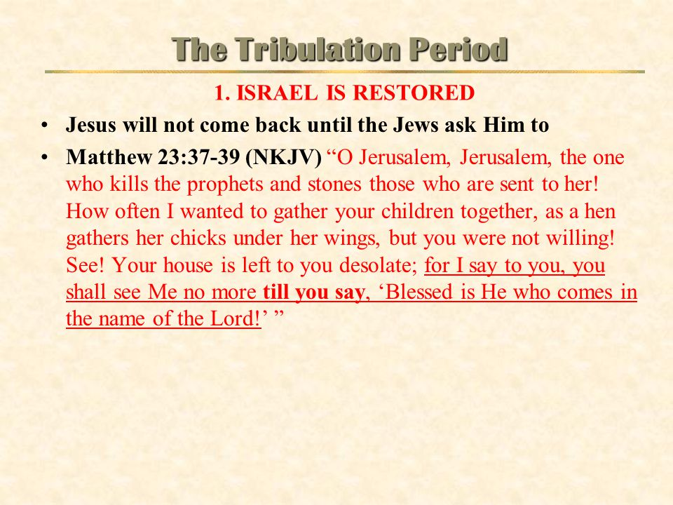 "Jesus will not come back until the Jews ask Him to Matthew 23:37-39 (NKJV) ""O Jerusalem, Jerusalem, the one who kills the prophets and stones those wh"