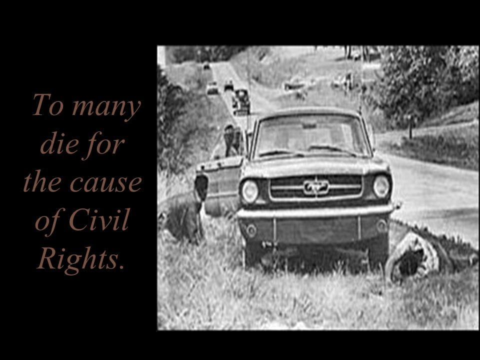 To many die for the cause of Civil Rights.