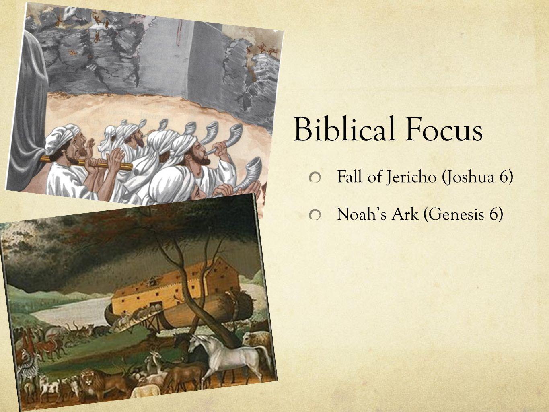 Biblical Focus Fall of Jericho (Joshua 6) Noah's Ark (Genesis 6)