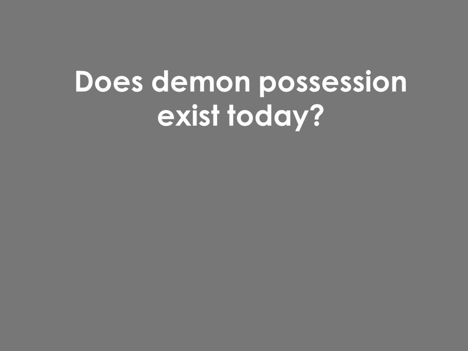 Does demon possession exist today?