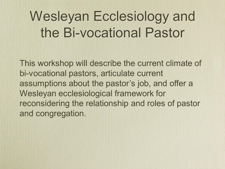 Wesleyan Ecclesiology and the Bi-vocational Pastor Jeffrey T.