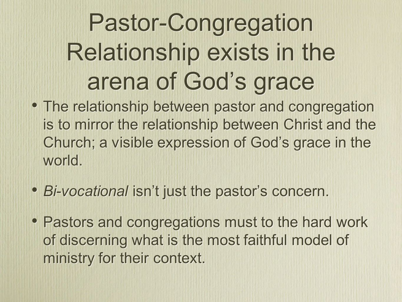 Pastor-Congregation Relationship exists in the arena of God's grace The relationship between pastor and congregation is to mirror the relationship between Christ and the Church; a visible expression of God's grace in the world.