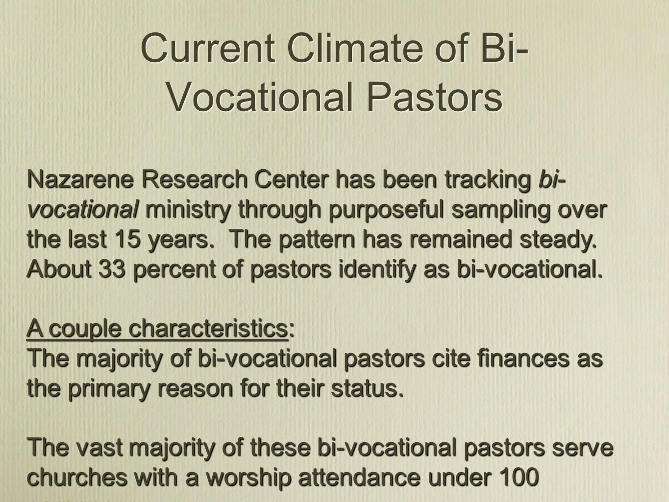 Current Climate of Bi- Vocational Pastors Nazarene Research Center has been tracking bi- vocational ministry through purposeful sampling over the last 15 years.