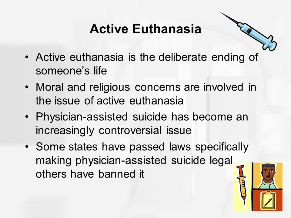 Active Euthanasia Active euthanasia is the deliberate ending of someone's life Moral and religious concerns are involved in the issue of active euthan
