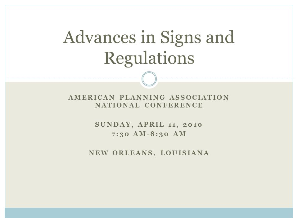 AMERICAN PLANNING ASSOCIATION NATIONAL CONFERENCE SUNDAY, APRIL 11, 2010 7:30 AM-8:30 AM NEW ORLEANS, LOUISIANA Advances in Signs and Regulations