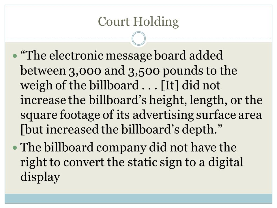 Court Holding The electronic message board added between 3,000 and 3,500 pounds to the weigh of the billboard...