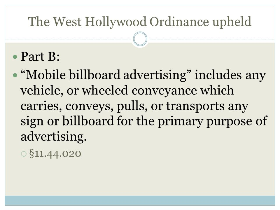 The West Hollywood Ordinance upheld Part B: Mobile billboard advertising includes any vehicle, or wheeled conveyance which carries, conveys, pulls, or transports any sign or billboard for the primary purpose of advertising.