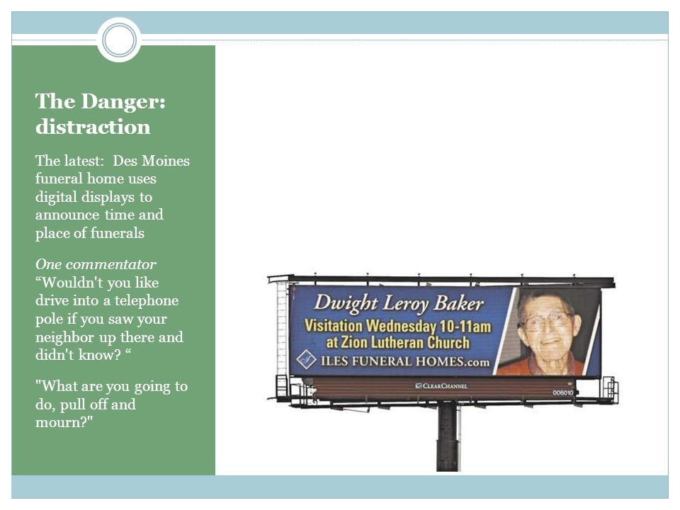 The Danger: distraction The latest: Des Moines funeral home uses digital displays to announce time and place of funerals One commentator Wouldn t you like drive into a telephone pole if you saw your neighbor up there and didn t know.