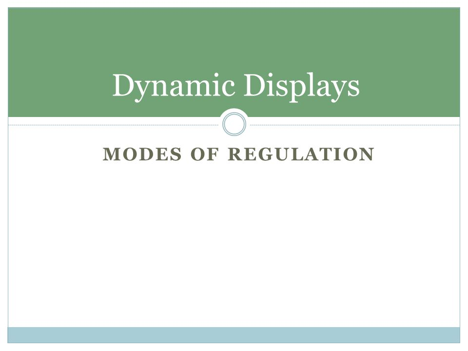 MODES OF REGULATION Dynamic Displays