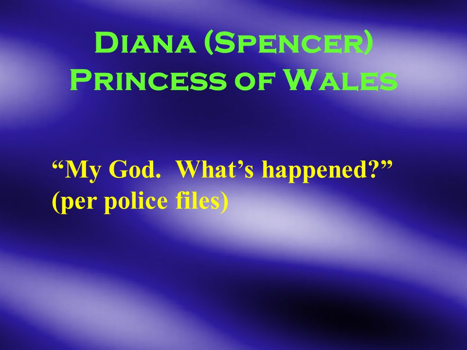 Diana (Spencer) Princess of Wales My God. What's happened (per police files)