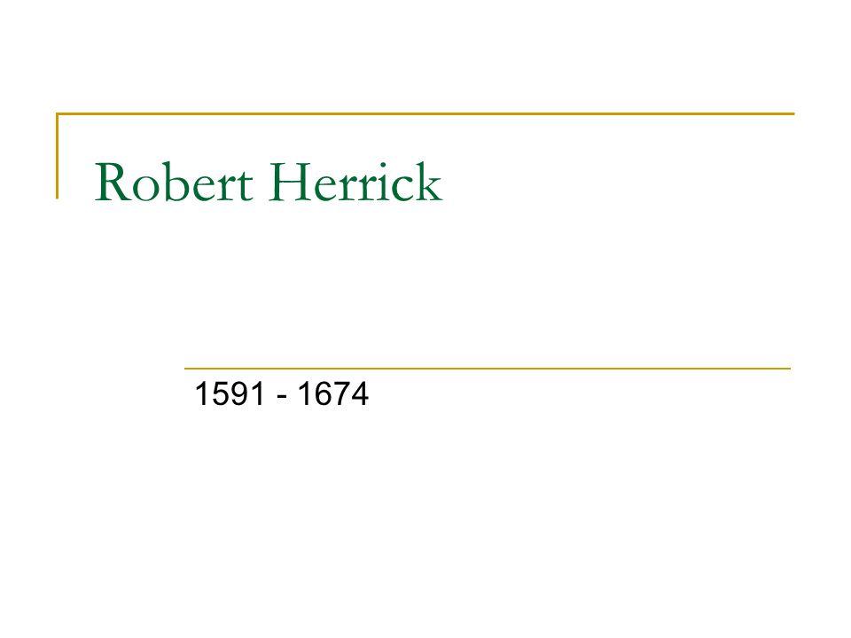 Robert Herrick 1591 - 1674