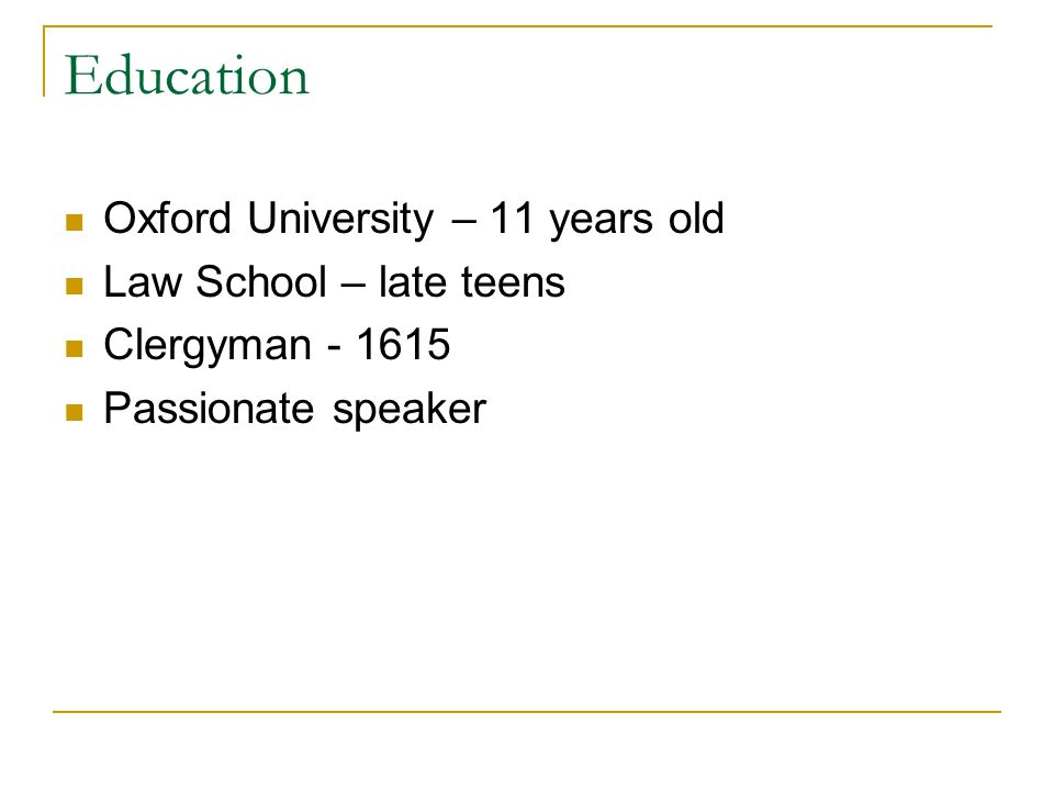 Education Oxford University – 11 years old Law School – late teens Clergyman - 1615 Passionate speaker