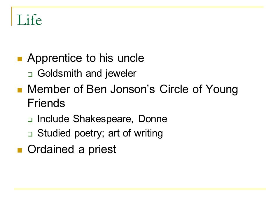 Life Apprentice to his uncle  Goldsmith and jeweler Member of Ben Jonson's Circle of Young Friends  Include Shakespeare, Donne  Studied poetry; art