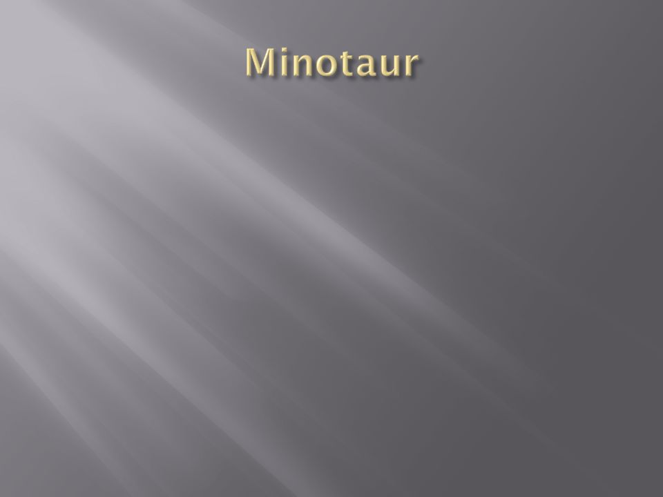  minotaur is a mythical creature that is half bull and half human.  It is very strong and wild.
