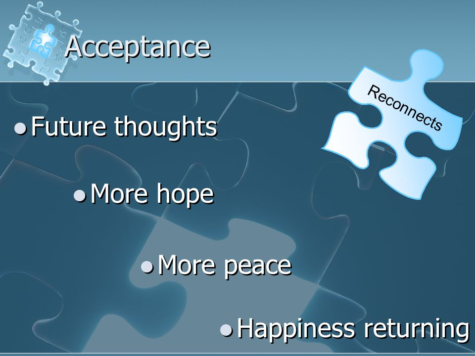Reconnects Acceptance Future thoughts More hope More peace Happiness returning