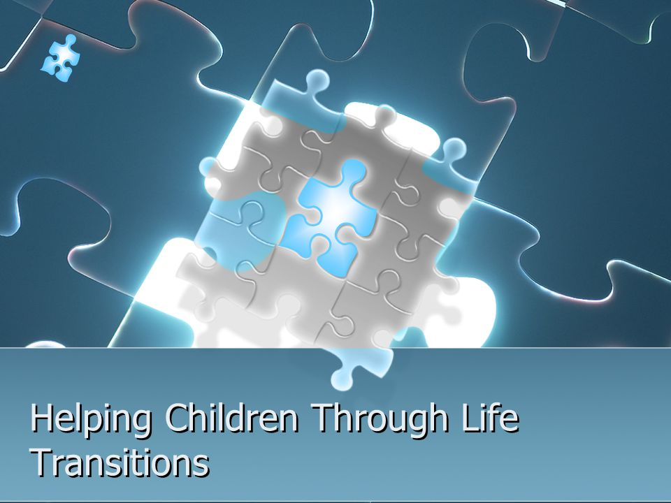 Helping Children Through Life Transitions