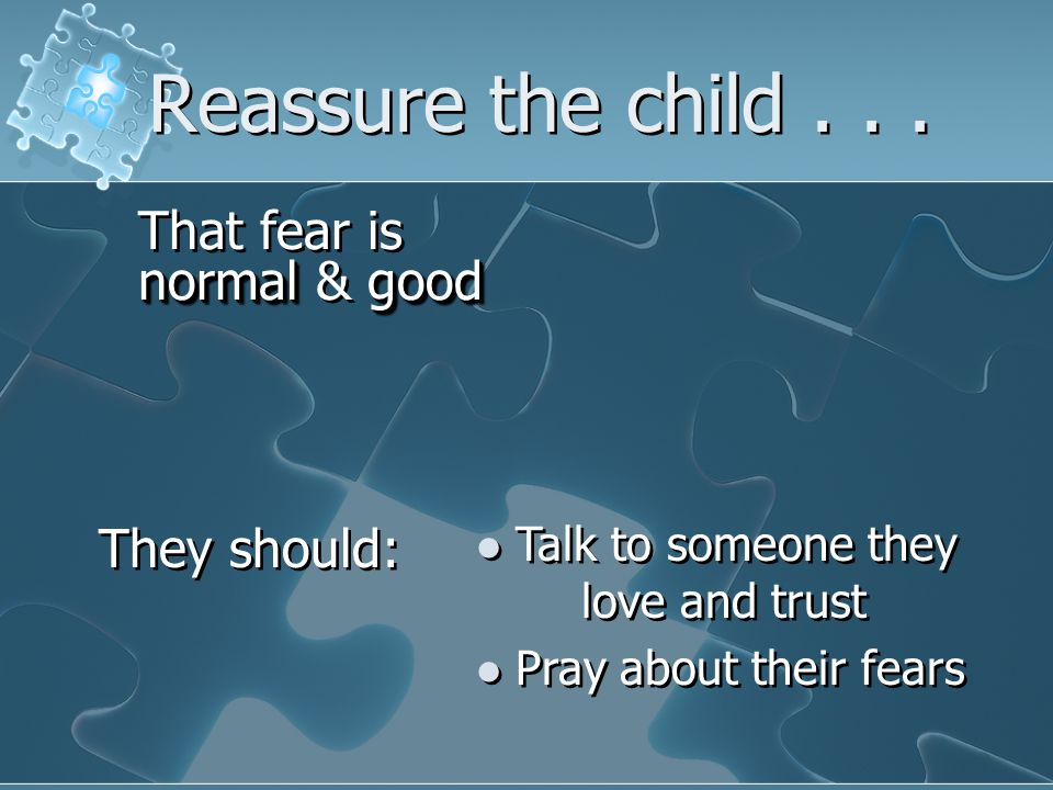 Reassure the child...