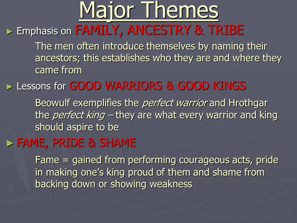 Major Themes ► Emphasis on FAMILY, ANCESTRY & TRIBE The men often introduce themselves by naming their ancestors; this establishes who they are and wh