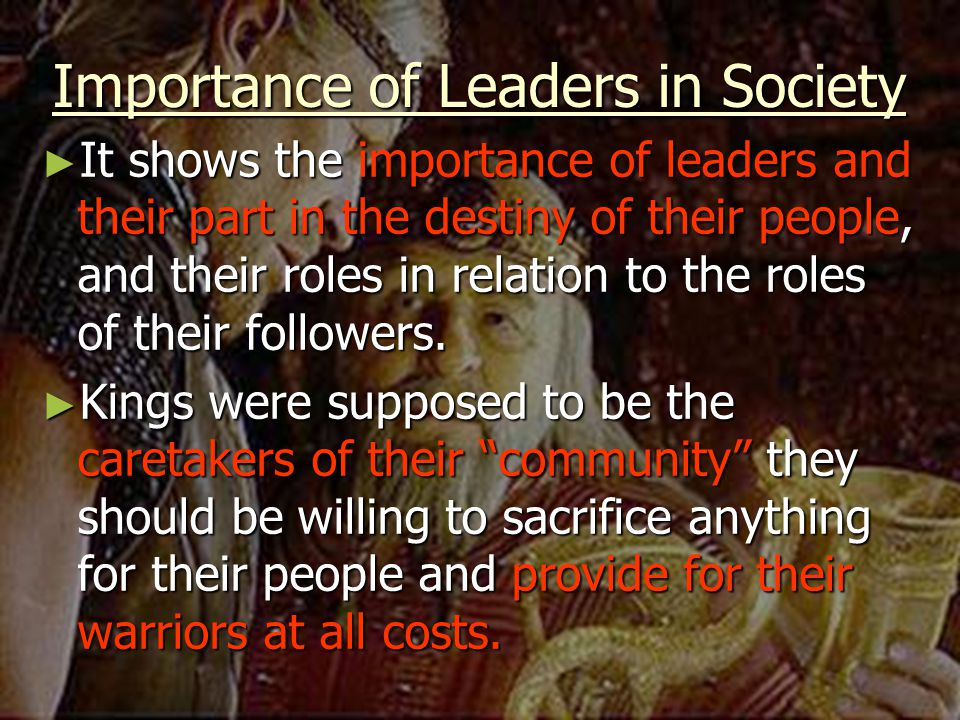 Importance of Leaders in Society ► It shows the importance of leaders and their part in the destiny of their people, and their roles in relation to th