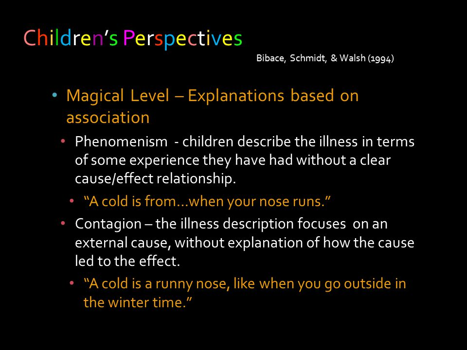 Magical Level – Explanations based on association Phenomenism - children describe the illness in terms of some experience they have had without a clear cause/effect relationship.