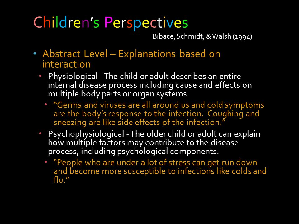 Abstract Level – Explanations based on interaction Physiological - The child or adult describes an entire internal disease process including cause and effects on multiple body parts or organ systems.