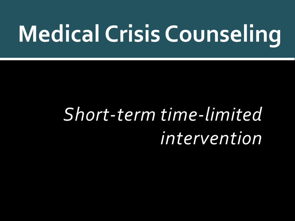 Short-term time-limited intervention Medical Crisis Counseling