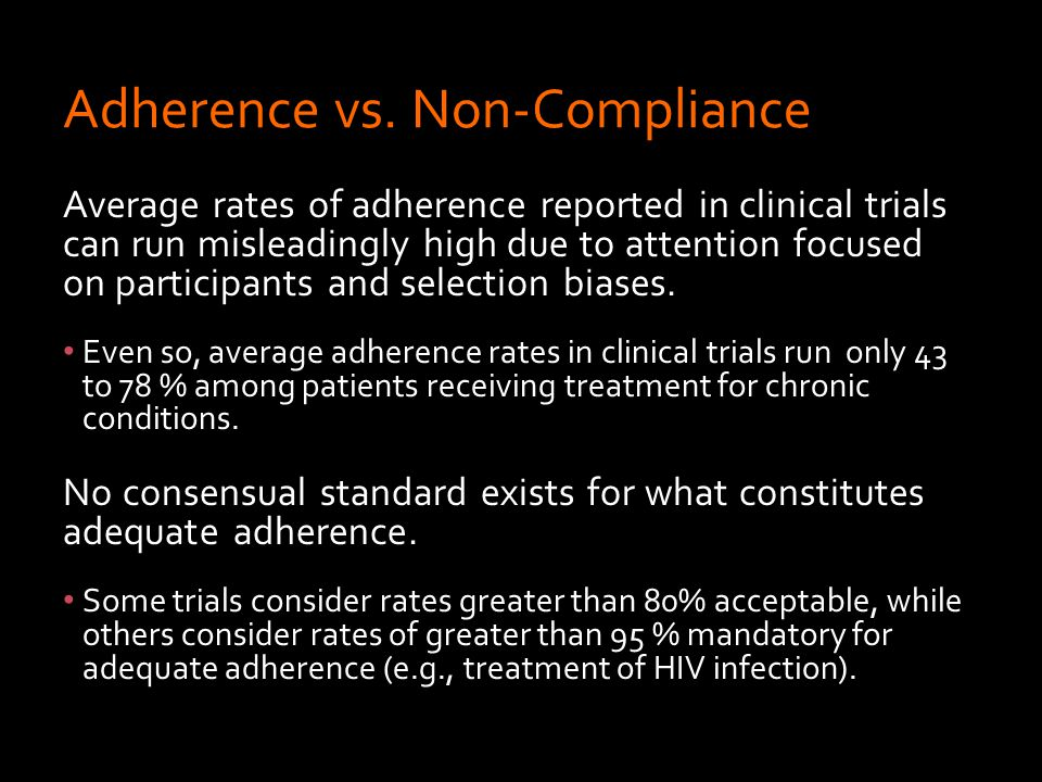 Average rates of adherence reported in clinical trials can run misleadingly high due to attention focused on participants and selection biases.