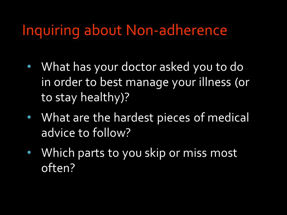 What has your doctor asked you to do in order to best manage your illness (or to stay healthy).