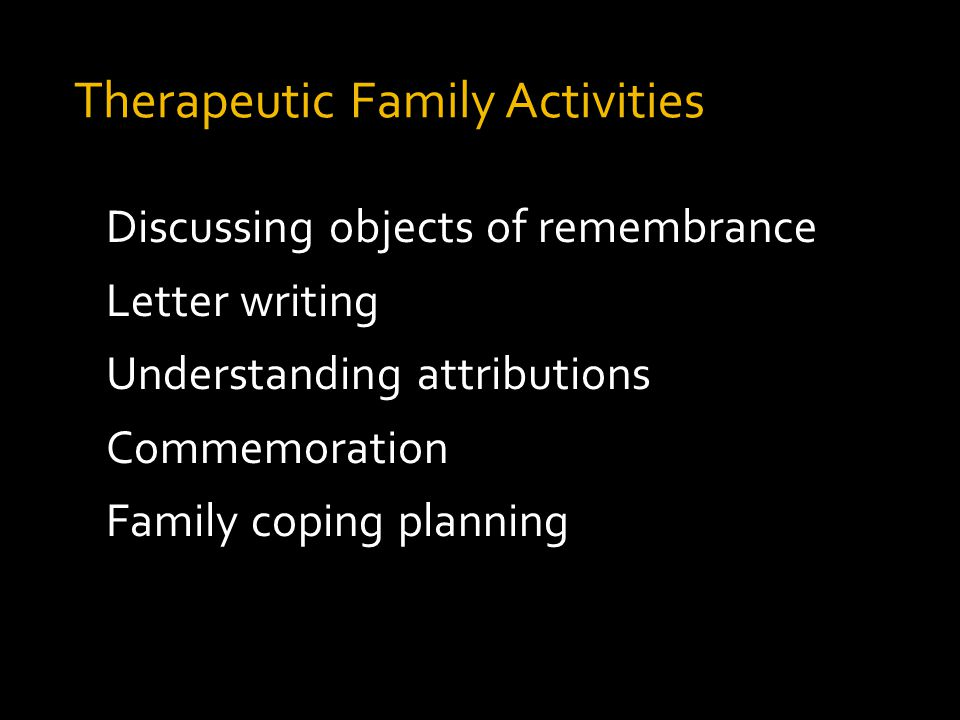 Discussing objects of remembrance Letter writing Understanding attributions Commemoration Family coping planning Therapeutic Family Activities
