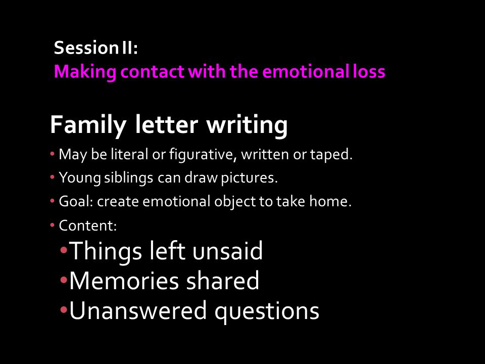Family letter writing May be literal or figurative, written or taped.