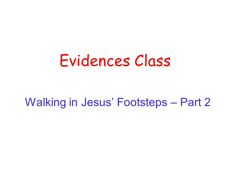 Evidences Class Walking in Jesus' Footsteps – Part 2