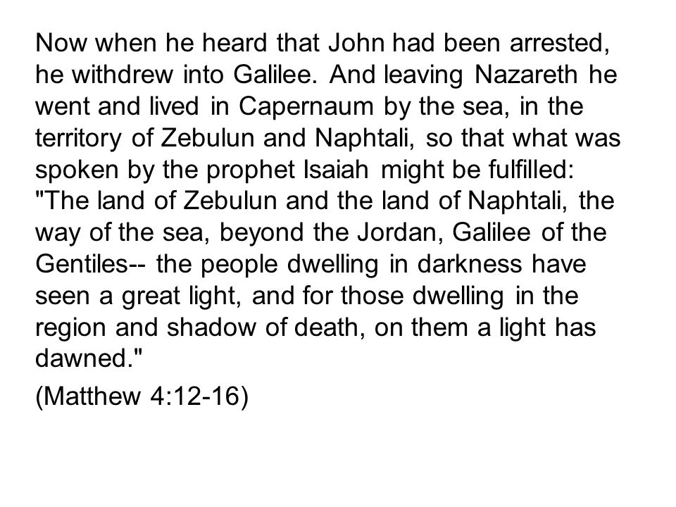 Now when he heard that John had been arrested, he withdrew into Galilee.