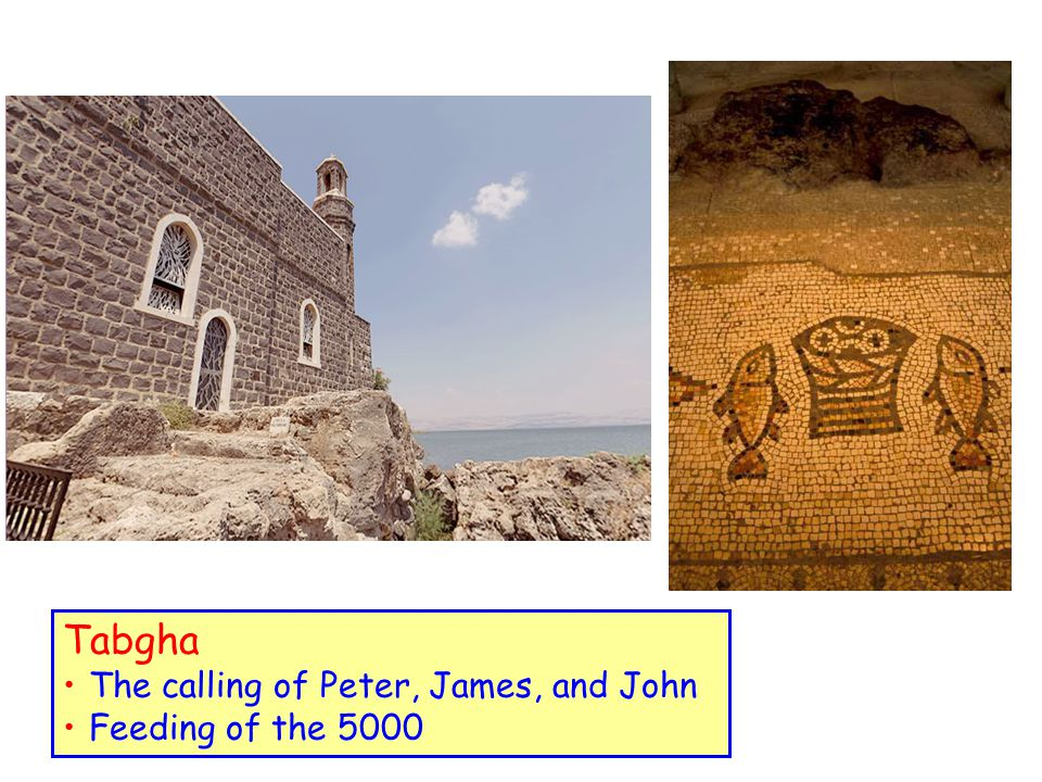 Tabgha The calling of Peter, James, and John Feeding of the 5000