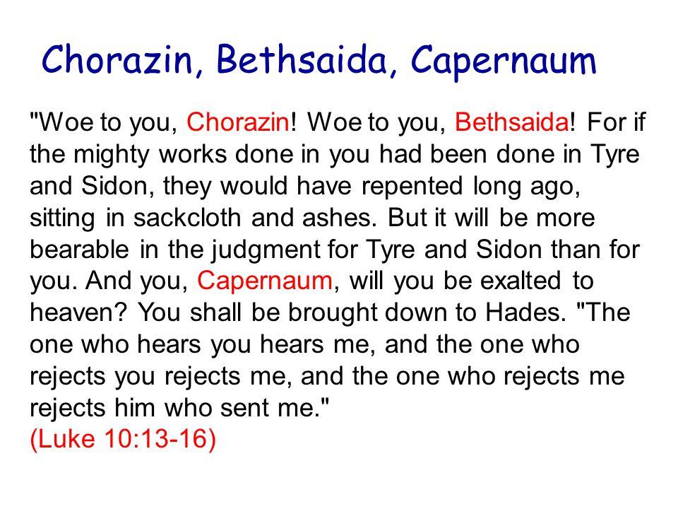 Chorazin, Bethsaida, Capernaum Woe to you, Chorazin.