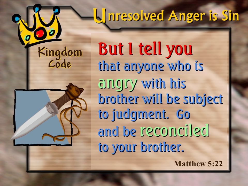 But I tell you that anyone who is angry with his brother will be subject to judgment.