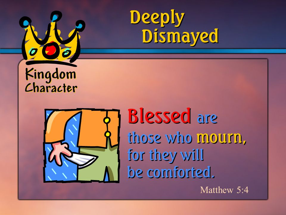 Blessed are those who mourn, for they will be comforted.