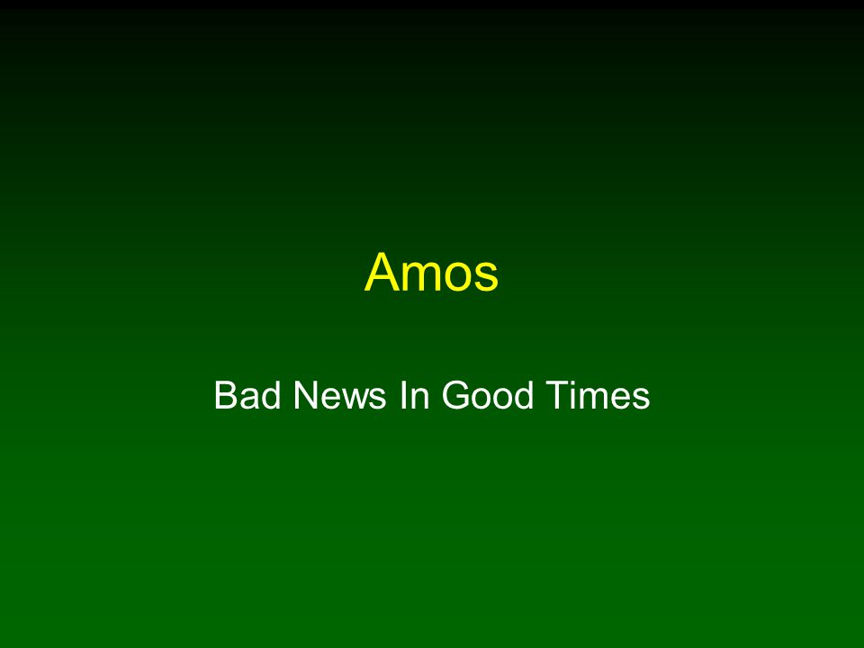 Amos Bad News In Good Times